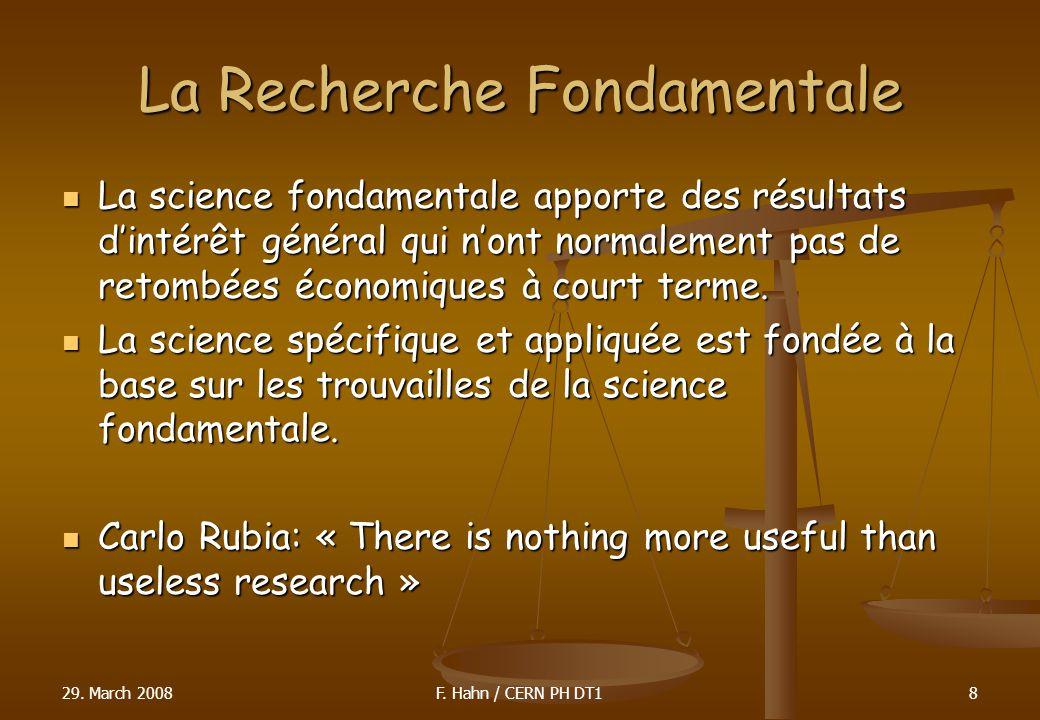 La Recherche Fondamentale La science fondamentale apporte des résultats dintérêt général qui nont normalement pas de retombées économiques à court ter