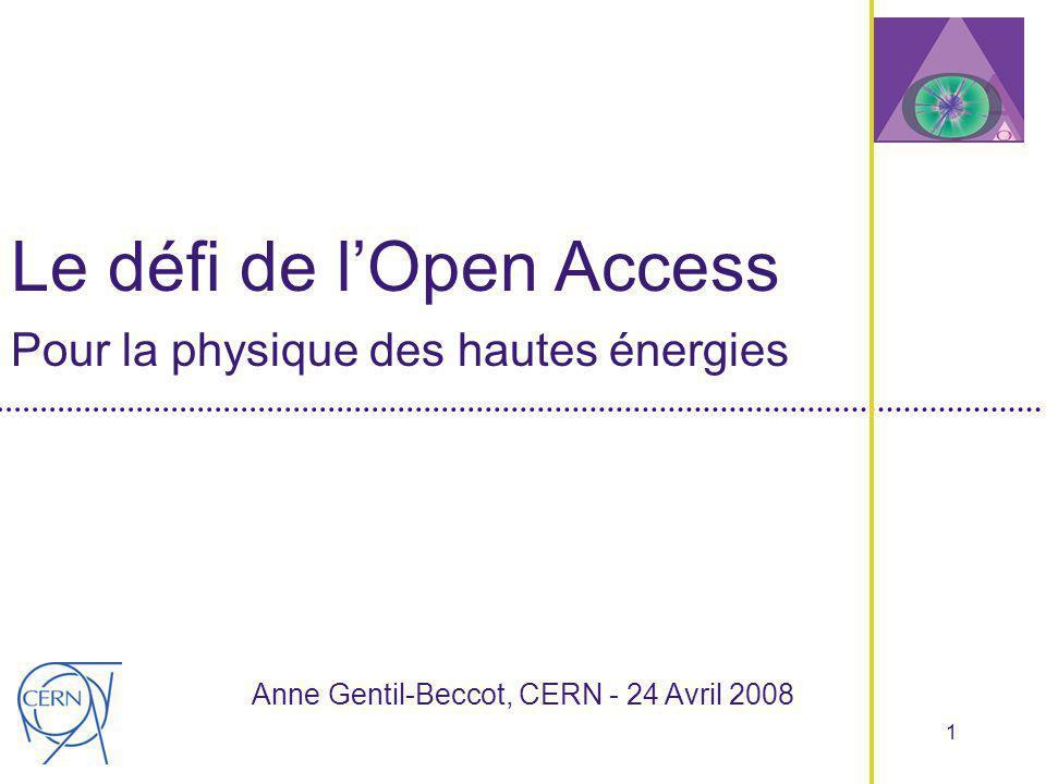1 Le défi de lOpen Access Pour la physique des hautes énergies Anne Gentil-Beccot, CERN - 24 Avril 2008