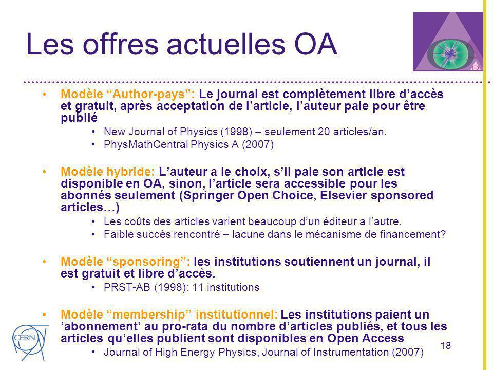 18 Les offres actuelles OA Modèle Author-pays: Le journal est complètement libre daccès et gratuit, après acceptation de larticle, lauteur paie pour être publié New Journal of Physics (1998) – seulement 20 articles/an.