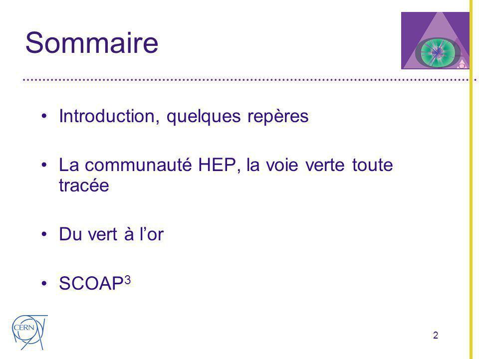 2 Sommaire Introduction, quelques repères La communauté HEP, la voie verte toute tracée Du vert à lor SCOAP 3