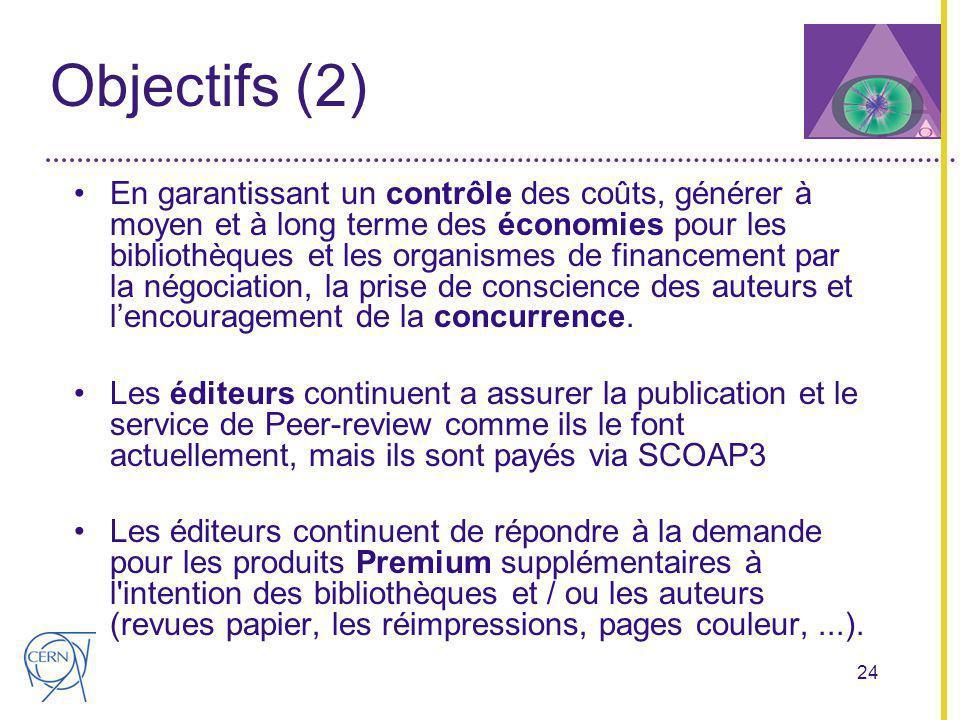 24 Objectifs (2) En garantissant un contrôle des coûts, générer à moyen et à long terme des économies pour les bibliothèques et les organismes de financement par la négociation, la prise de conscience des auteurs et lencouragement de la concurrence.