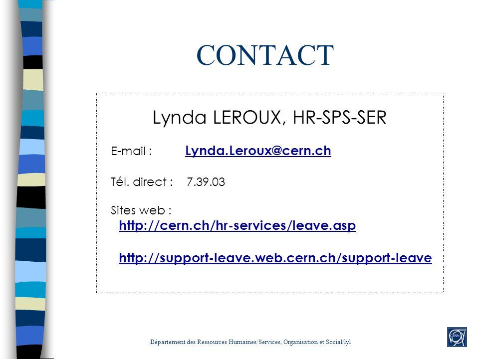 CONTACT Lynda LEROUX, HR-SPS-SER E-mail : Lynda.Leroux@cern.ch Tél. direct : 7.39.03 Sites web : http://cern.ch/hr-services/leave.asp http://support-l