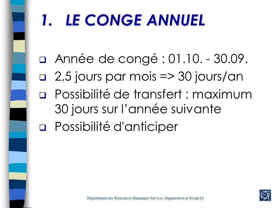 1.LE CONGE ANNUEL Année de congé : 01.10. - 30.09. 2,5 jours par mois => 30 jours/an Possibilité de transfert : maximum 30 jours sur lannée suivante P
