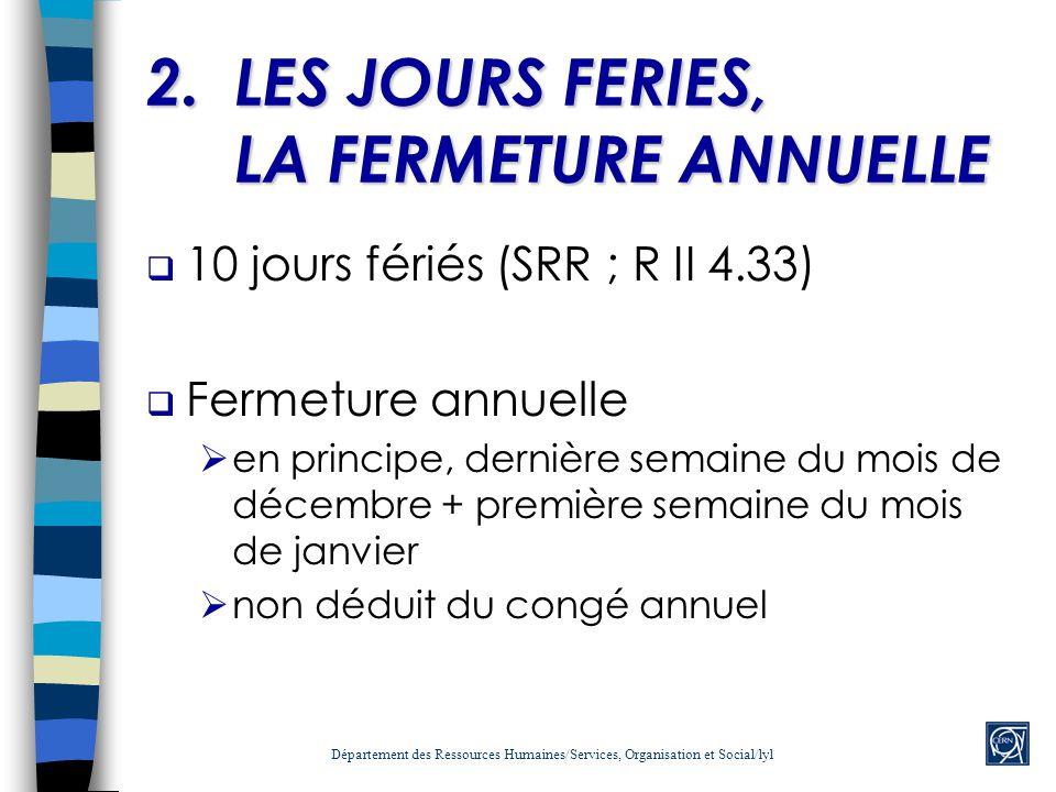 2.LES JOURS FERIES, LA FERMETURE ANNUELLE 10 jours fériés (SRR ; R II 4.33) Fermeture annuelle en principe, dernière semaine du mois de décembre + pre