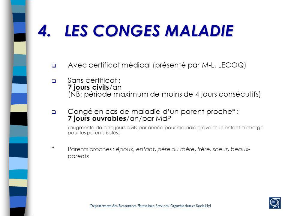 4.LES CONGES MALADIE Avec certificat médical (présenté par M-L. LECOQ) Sans certificat : 7 jours civils /an (NB: période maximum de moins de 4 jours c