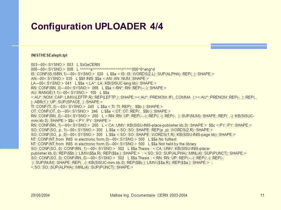 29/06/2004 Maîtise Ing. Documentaire CERN 2003-200411 Configuration UPLOADER 4/4 INISTHESEaleph.tpl 003---00 003 L SzGeCERN 008---00 008 L ^^^^^^s^^^^