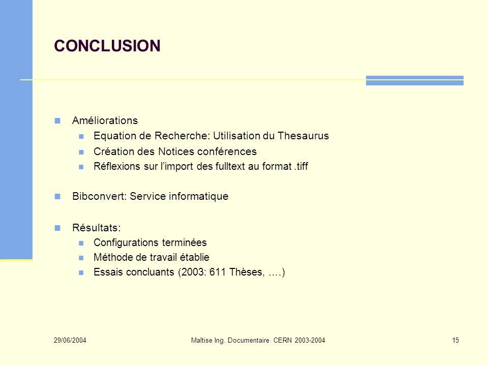 29/06/2004 Maîtise Ing. Documentaire CERN 2003-200415 CONCLUSION Améliorations Equation de Recherche: Utilisation du Thesaurus Création des Notices co