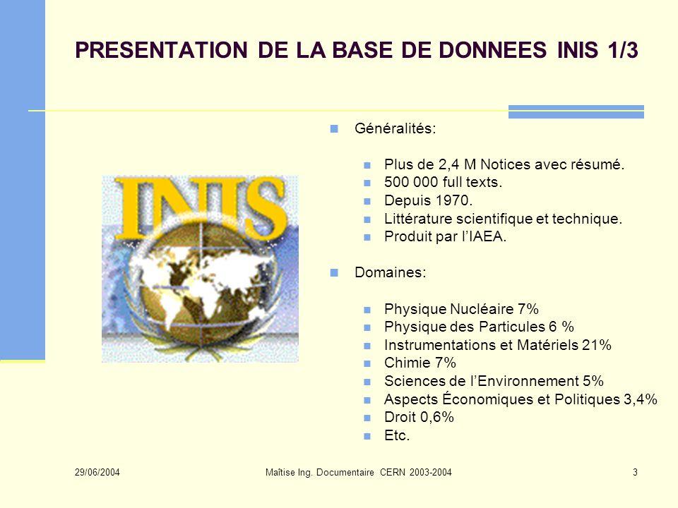 29/06/2004 Maîtise Ing. Documentaire CERN 2003-20043 PRESENTATION DE LA BASE DE DONNEES INIS 1/3 Généralités: Plus de 2,4 M Notices avec résumé. 500 0