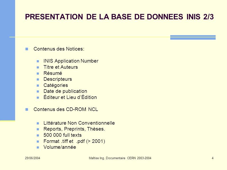 29/06/2004 Maîtise Ing. Documentaire CERN 2003-20044 PRESENTATION DE LA BASE DE DONNEES INIS 2/3 Contenus des Notices: INIS Application Number Titre e