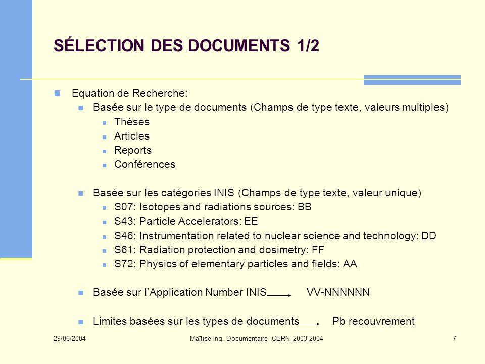 29/06/2004 Maîtise Ing. Documentaire CERN 2003-20047 SÉLECTION DES DOCUMENTS 1/2 Equation de Recherche: Basée sur le type de documents (Champs de type