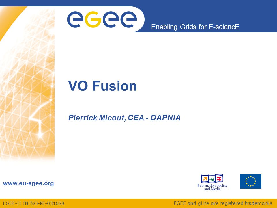 EGEE-II INFSO-RI-031688 Enabling Grids for E-sciencE www.eu-egee.org EGEE and gLite are registered trademarks VO Fusion Pierrick Micout, CEA - DAPNIA