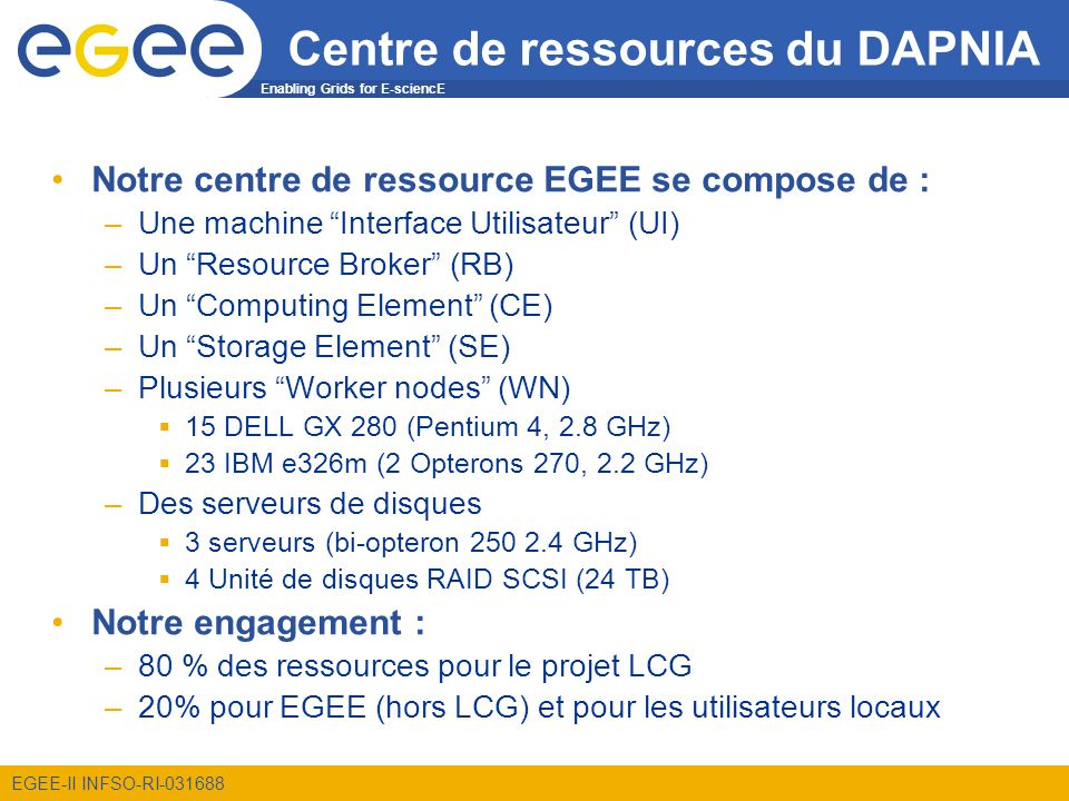 Enabling Grids for E-sciencE EGEE-II INFSO-RI-031688 Centre de ressources du DAPNIA Notre centre de ressource EGEE se compose de : –Une machine Interf