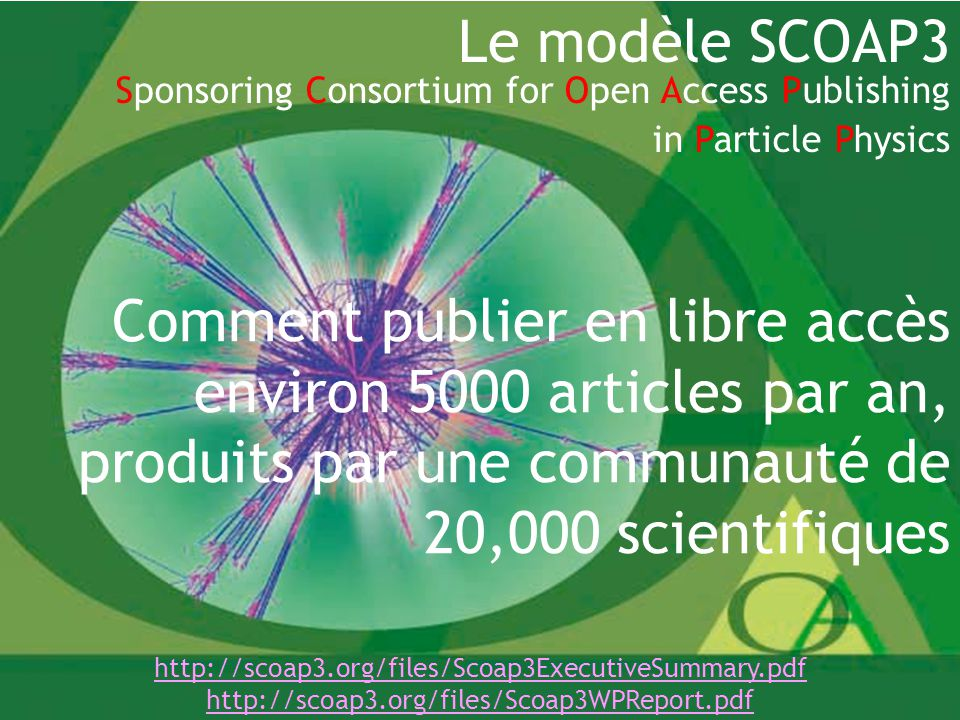 9 Le modèle SCOAP3 Sponsoring Consortium for Open Access Publishing in Particle Physics Comment publier en libre accès environ 5000 articles par an, produits par une communauté de 20,000 scientifiques http://scoap3.org/files/Scoap3ExecutiveSummary.pdf http://scoap3.org/files/Scoap3WPReport.pdf