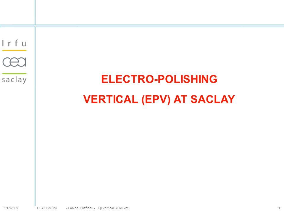 CEA DSM Irfu 1/12/2009- Fabien Eozénou - Ep Vertical CERN-Irfu1 ELECTRO-POLISHING VERTICAL (EPV) AT SACLAY