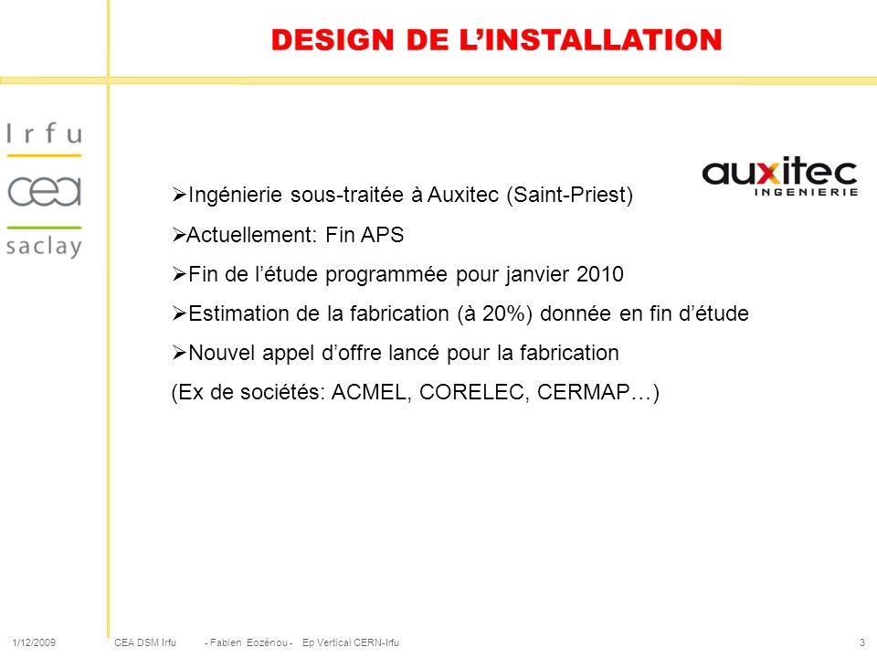 CEA DSM Irfu 1/12/2009- Fabien Eozénou - Ep Vertical CERN-Irfu3 DESIGN DE LINSTALLATION Ingénierie sous-traitée à Auxitec (Saint-Priest) Actuellement: