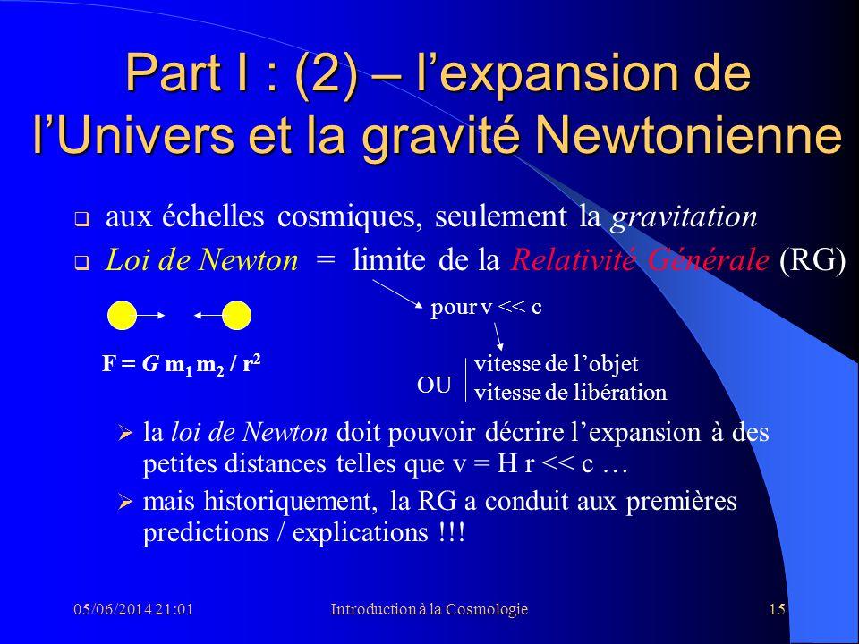 05/06/2014 21:03Introduction à la Cosmologie15 Part I : (2) – lexpansion de lUnivers et la gravité Newtonienne aux échelles cosmiques, seulement la gr