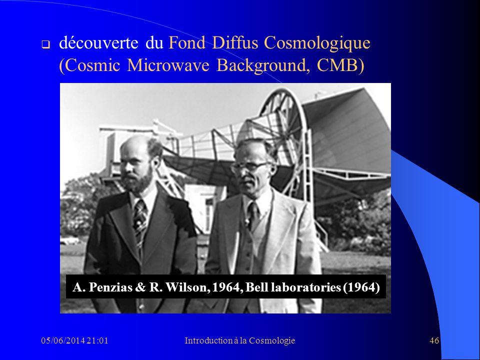05/06/2014 21:03Introduction à la Cosmologie46 découverte du Fond Diffus Cosmologique (Cosmic Microwave Background, CMB) A. Penzias & R. Wilson, 1964,