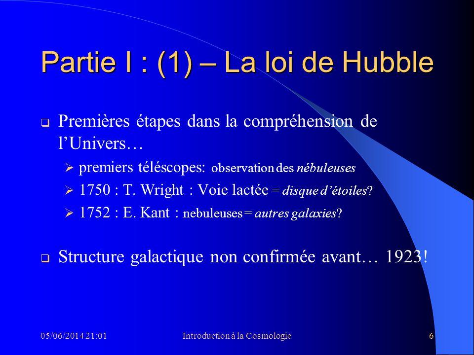 05/06/2014 21:03Introduction à la Cosmologie6 Partie I : (1) – La loi de Hubble Premières étapes dans la compréhension de lUnivers… premiers téléscope