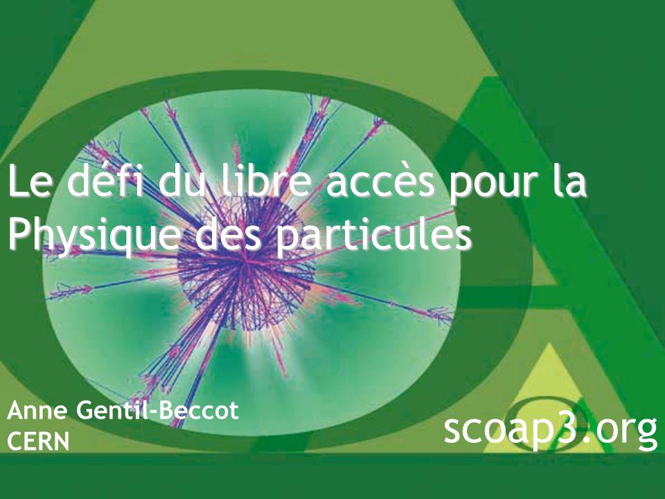 Le défi du libre accès pour la Physique des particules Anne Gentil-Beccot CERN scoap3.org