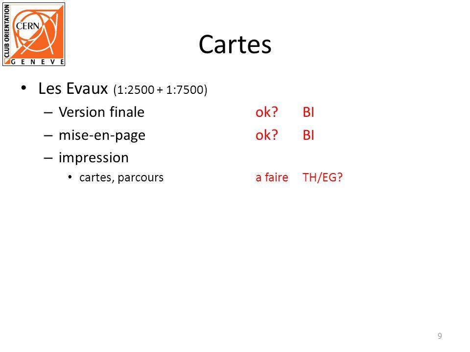 Cartes Les Evaux (1:2500 + 1:7500) – Version finaleok?BI – mise-en-pageok?BI – impression cartes, parcoursa faireTH/EG? 9