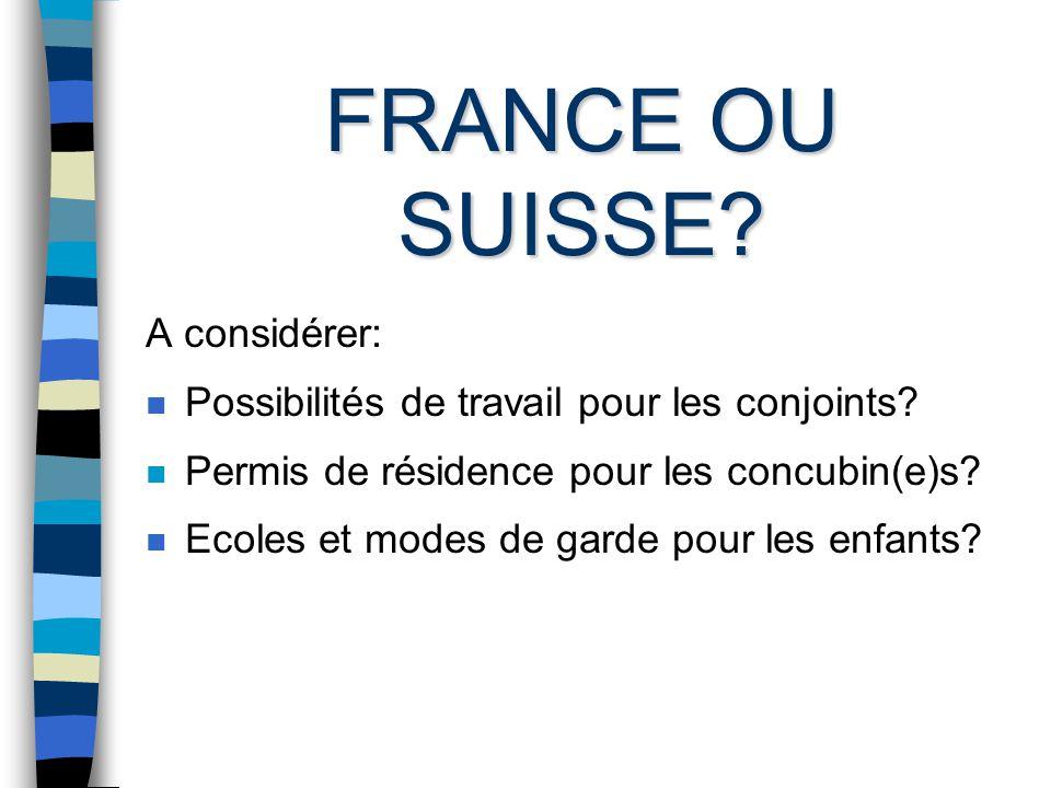 FRANCE OU SUISSE.A considérer: n Possibilités de travail pour les conjoints.