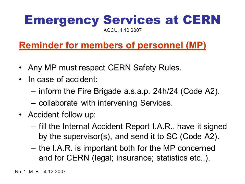 No. 1, M. B. 4.12.2007 Emergency Services at CERN ACCU, 4.12.2007 Reminder for members of personnel (MP) Any MP must respect CERN Safety Rules. In cas
