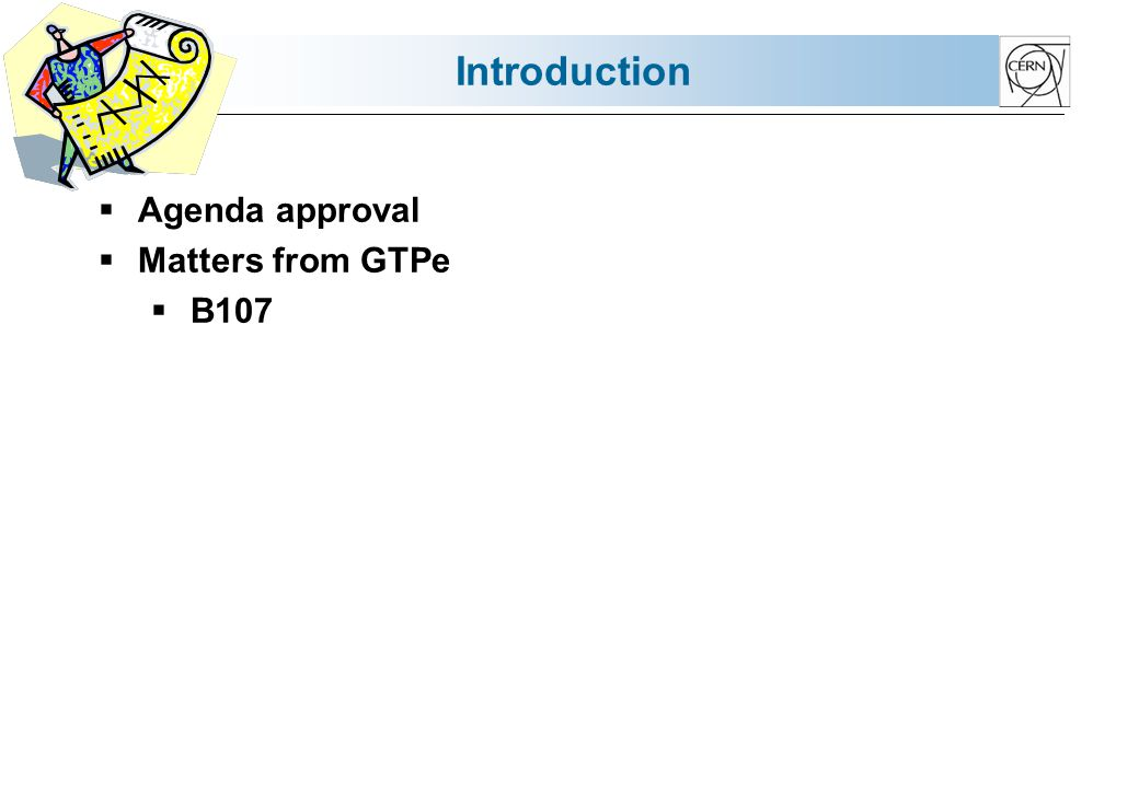 Introduction Agenda approval Matters from GTPe B107