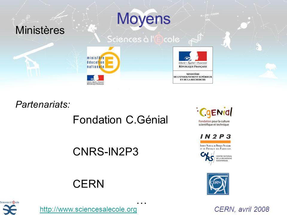 Moyens Ministères Partenariats: Fondation C.Génial CNRS-IN2P3 CERN … http://www.sciencesalecole.org CERN, avril 2008http://www.sciencesalecole.org