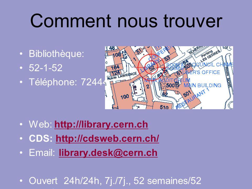Comment nous trouver Bibliothèque: 52-1-52 Téléphone: 72444 Web: http://library.cern.chhttp://library.cern.ch CDS: http://cdsweb.cern.ch/http://cdsweb