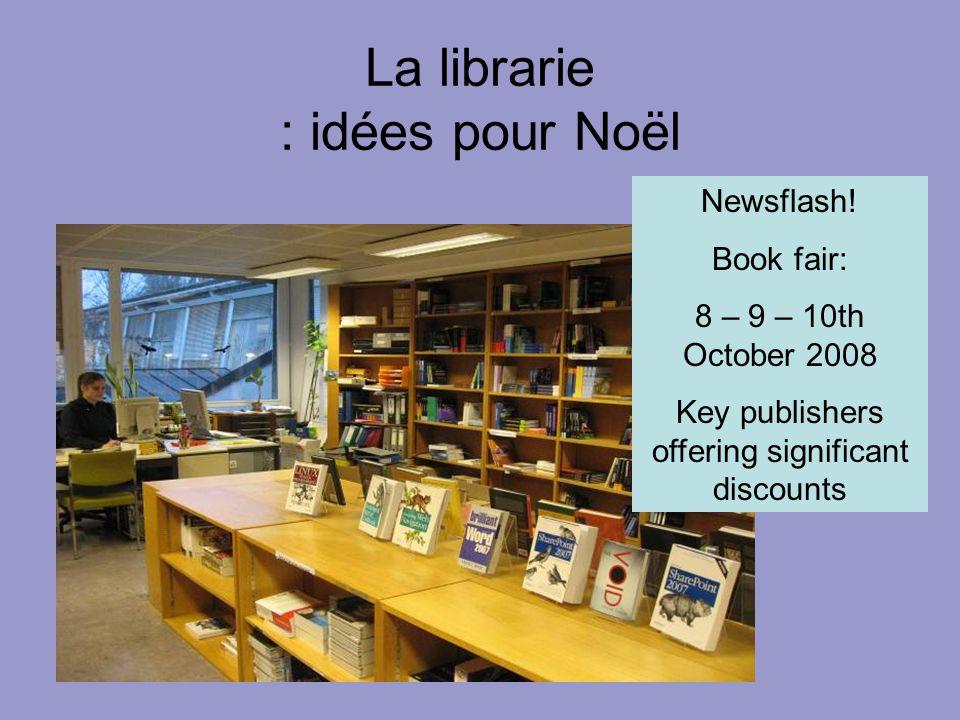 La librarie : idées pour Noël Newsflash! Book fair: 8 – 9 – 10th October 2008 Key publishers offering significant discounts