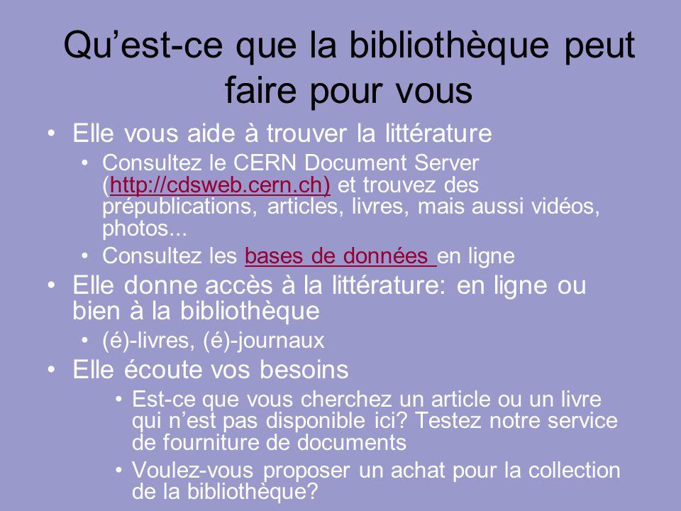 Quest-ce que la bibliothèque peut faire pour vous Elle vous aide à trouver la littérature Consultez le CERN Document Server (http://cdsweb.cern.ch) et