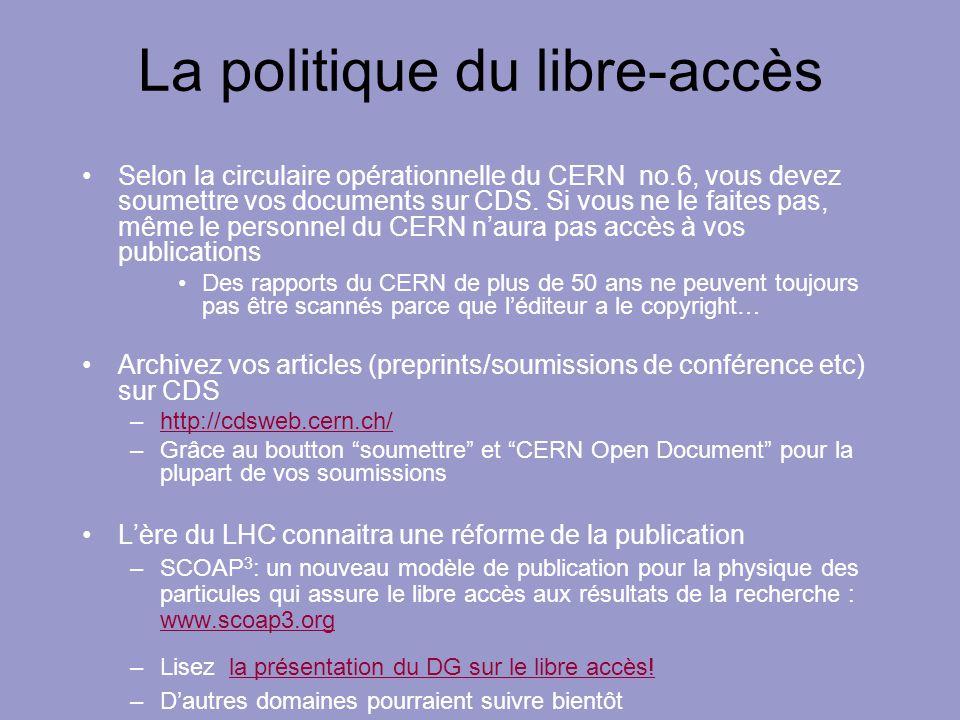 La politique du libre-accès Selon la circulaire opérationnelle du CERN no.6, vous devez soumettre vos documents sur CDS. Si vous ne le faites pas, mêm