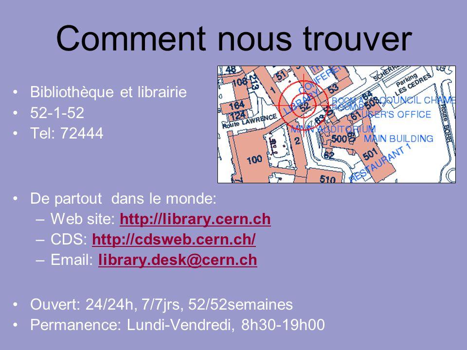 Comment nous trouver Bibliothèque et librairie 52-1-52 Tel: 72444 De partout dans le monde: –Web site: http://library.cern.chhttp://library.cern.ch –C