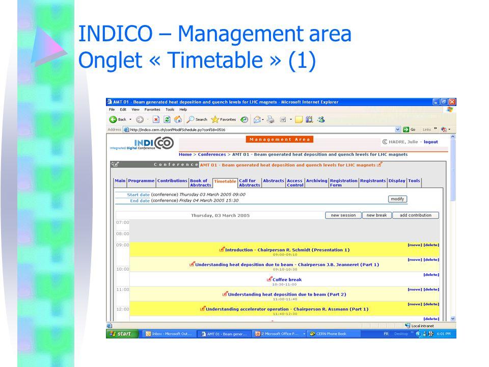 INDICO – Management area Onglet « Timetable » (2) Pour chaque session de lemploi du temps, vous pouvez : Modifier les couleurs, Modifier le contenu, Supprimer la session sans incidence sur les autres sessions, Lier les contribution qui se rattachent à la session, Ajouter des contrôles daccès spécifiques, Ajouter des commentaires.