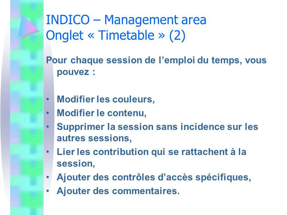 INDICO – Management area Onglet « Timetable » (2) Pour chaque session de lemploi du temps, vous pouvez : Modifier les couleurs, Modifier le contenu, S
