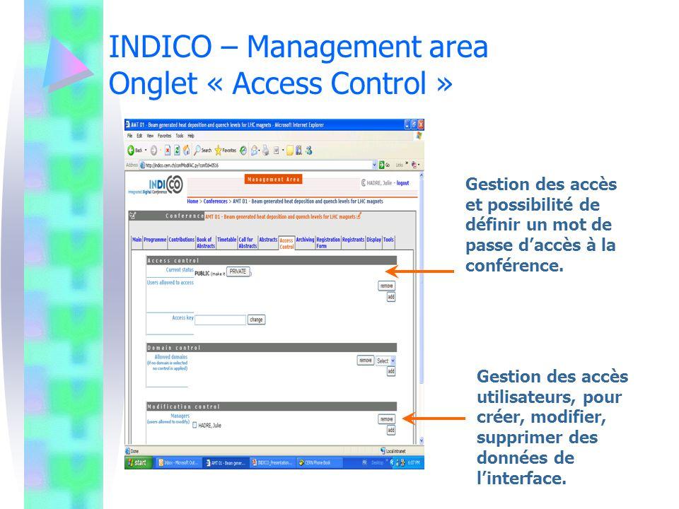 INDICO – Management area Onglet « Access Control » Gestion des accès et possibilité de définir un mot de passe daccès à la conférence. Gestion des acc