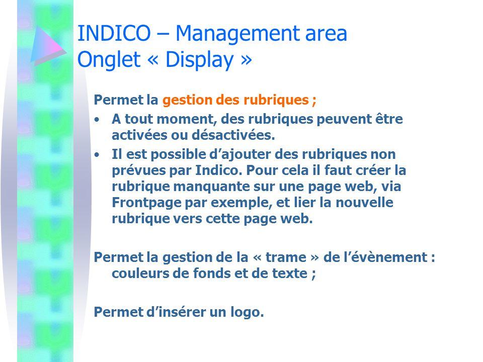 INDICO – Management area Onglet « Display » Permet la gestion des rubriques ; A tout moment, des rubriques peuvent être activées ou désactivées. Il es