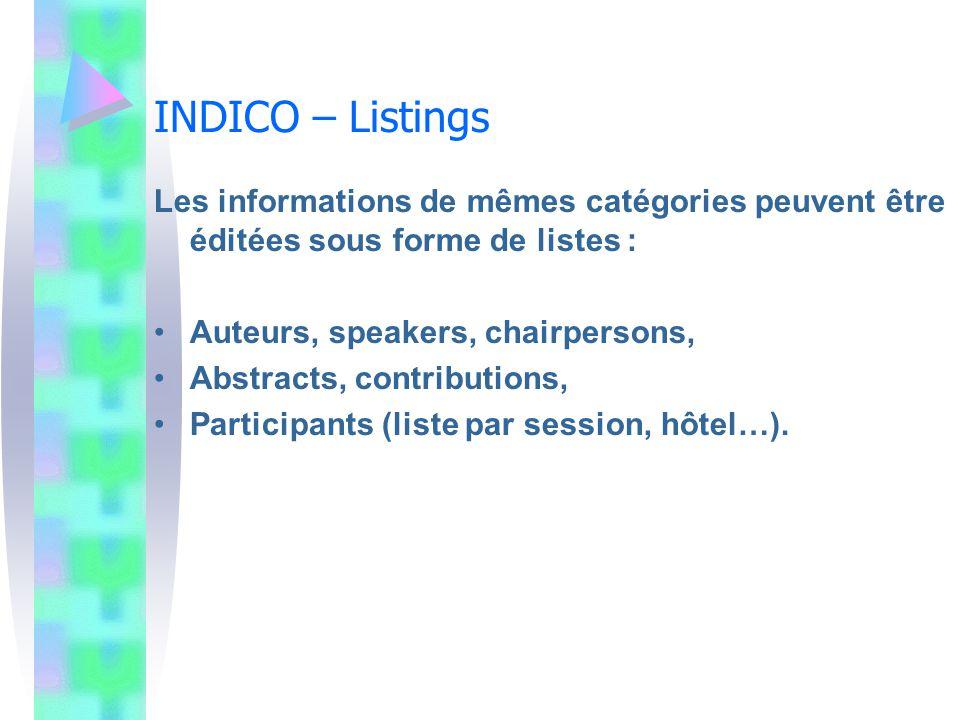 INDICO – Listings Les informations de mêmes catégories peuvent être éditées sous forme de listes : Auteurs, speakers, chairpersons, Abstracts, contrib
