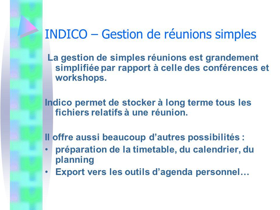 INDICO – Gestion de réunions simples La gestion de simples réunions est grandement simplifiée par rapport à celle des conférences et workshops. Indico