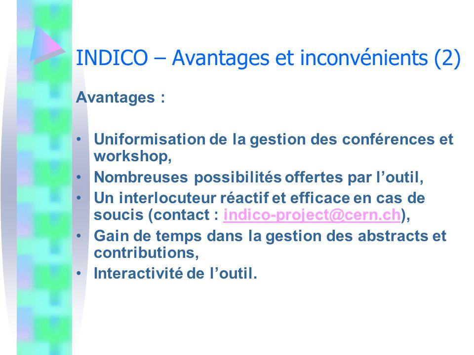 INDICO – Avantages et inconvénients (2) Avantages : Uniformisation de la gestion des conférences et workshop, Nombreuses possibilités offertes par lou