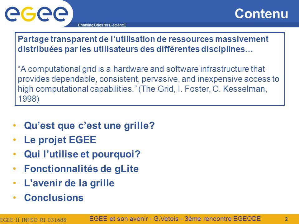 Enabling Grids for E-sciencE EGEE-II INFSO-RI-031688 EGEE et son avenir - G.Vetois - 3ème rencontre EGEODE Contenu Quest que cest une grille.