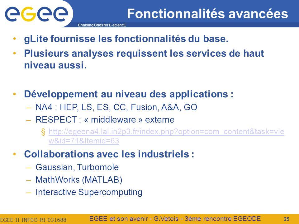 Enabling Grids for E-sciencE EGEE-II INFSO-RI-031688 EGEE et son avenir - G.Vetois - 3ème rencontre EGEODE Fonctionnalités avancées gLite fournisse les fonctionnalités du base.