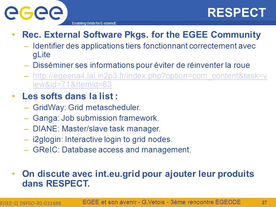 Enabling Grids for E-sciencE EGEE-II INFSO-RI-031688 EGEE et son avenir - G.Vetois - 3ème rencontre EGEODE 27 RESPECT Rec.
