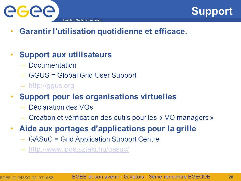 Enabling Grids for E-sciencE EGEE-II INFSO-RI-031688 EGEE et son avenir - G.Vetois - 3ème rencontre EGEODE Support Garantir lutilisation quotidienne et efficace.