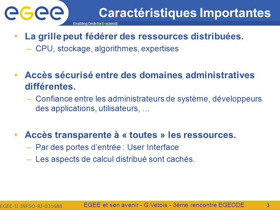 Enabling Grids for E-sciencE EGEE-II INFSO-RI-031688 EGEE et son avenir - G.Vetois - 3ème rencontre EGEODE 3 Caractéristiques Importantes La grille peut fédérer des ressources distribuées.