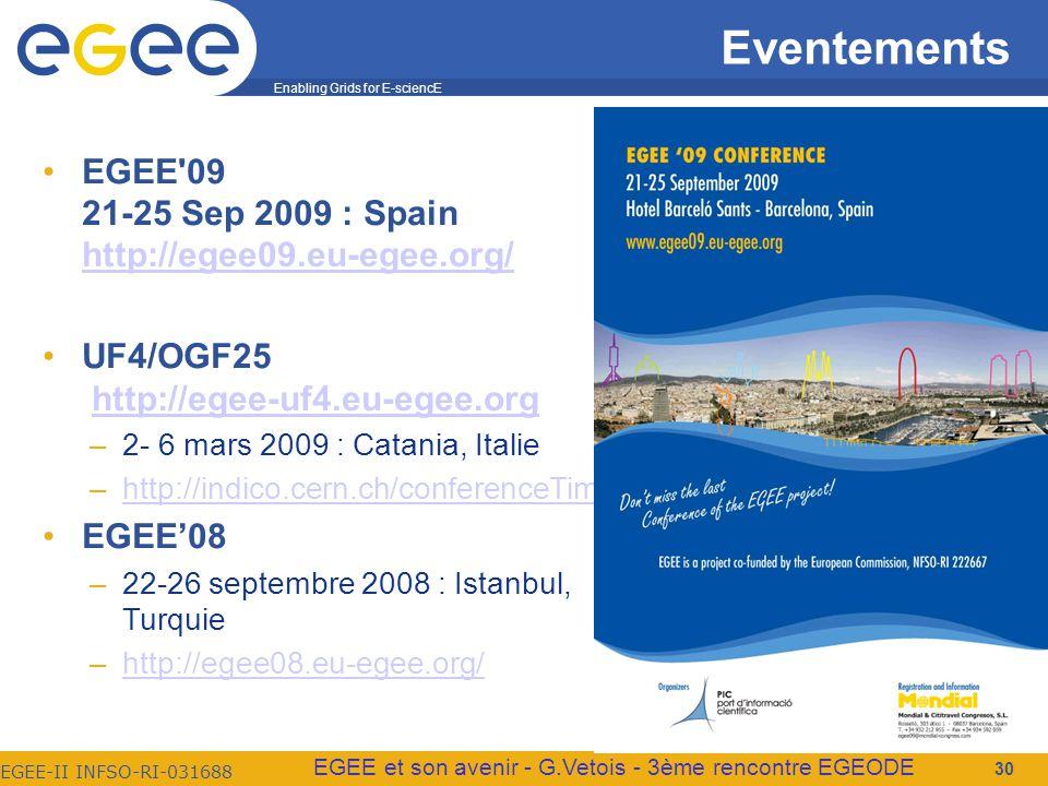 Enabling Grids for E-sciencE EGEE-II INFSO-RI-031688 EGEE et son avenir - G.Vetois - 3ème rencontre EGEODE Eventements EGEE 09 21-25 Sep 2009 : Spain http://egee09.eu-egee.org/ http://egee09.eu-egee.org/ UF4/OGF25 http://egee-uf4.eu-egee.orghttp://egee-uf4.eu-egee.org –2- 6 mars 2009 : Catania, Italie –http://indico.cern.ch/conferenceTimeTable.py confId=40435http://indico.cern.ch/conferenceTimeTable.py confId=40435 EGEE08 –22-26 septembre 2008 : Istanbul, Turquie –http://egee08.eu-egee.org/http://egee08.eu-egee.org/ 30