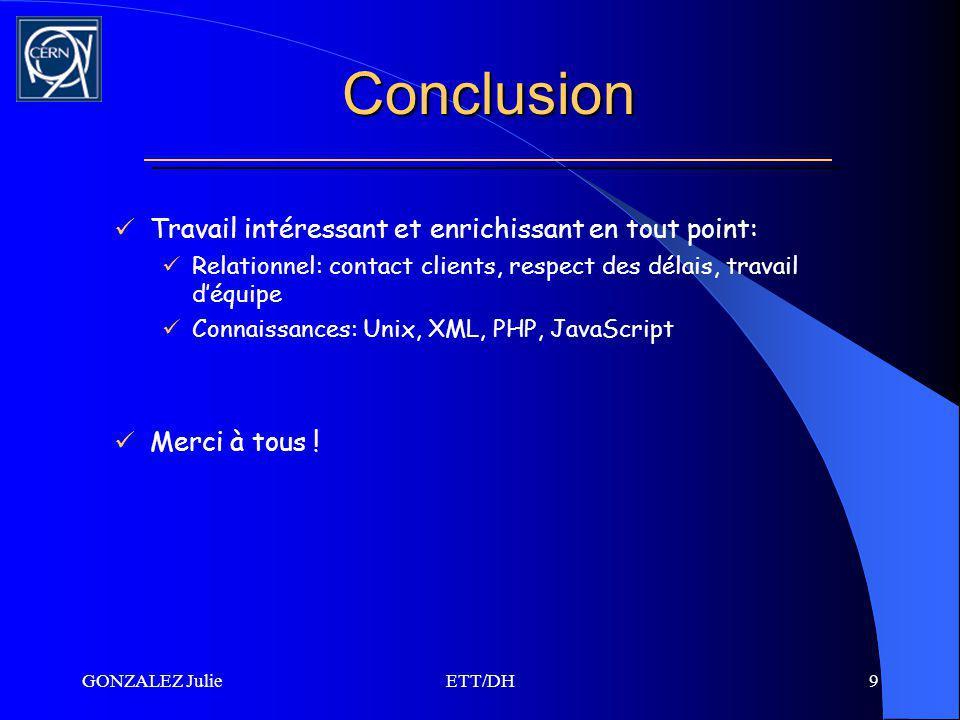 GONZALEZ JulieETT/DH9 Conclusion Travail intéressant et enrichissant en tout point: Relationnel: contact clients, respect des délais, travail déquipe Connaissances: Unix, XML, PHP, JavaScript Merci à tous !