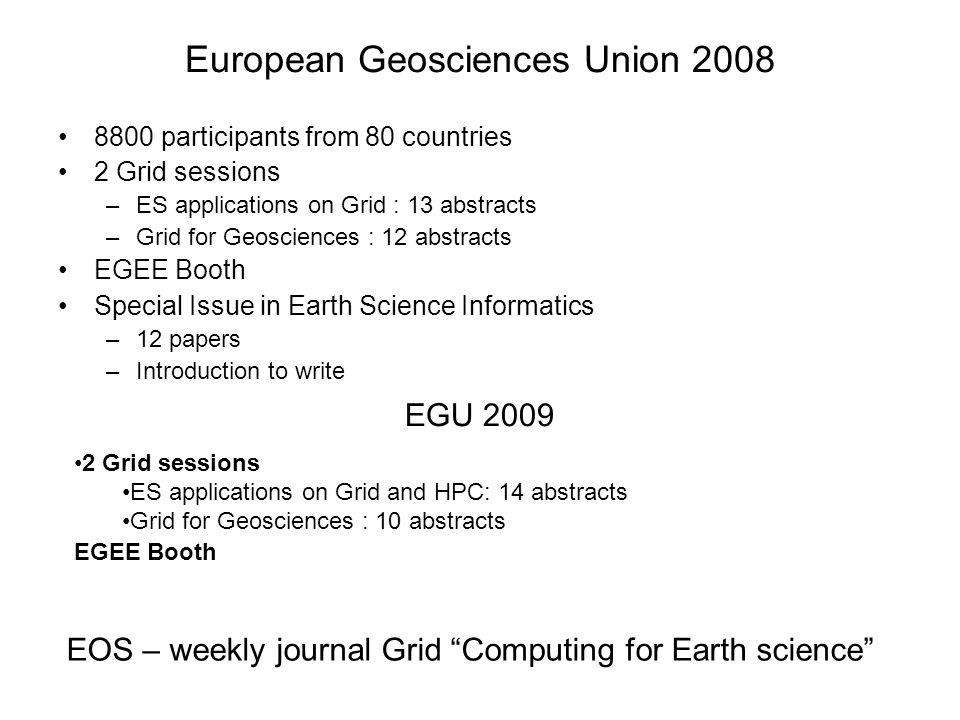 European Geosciences Union 2008 8800 participants from 80 countries 2 Grid sessions –ES applications on Grid : 13 abstracts –Grid for Geosciences : 12