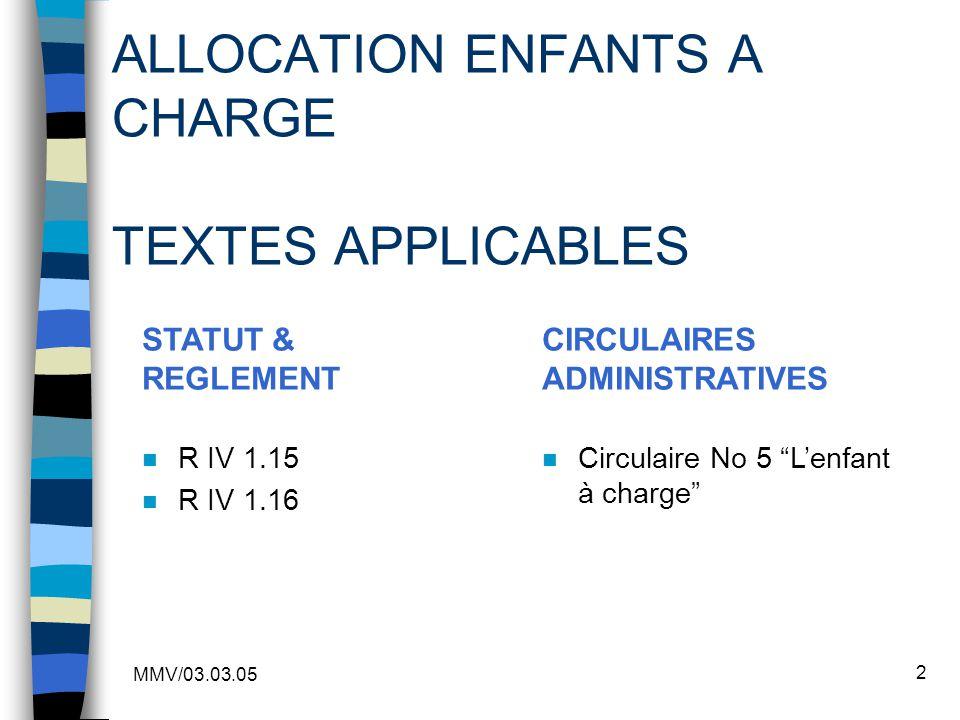 MMV/03.03.05 2 ALLOCATION ENFANTS A CHARGE TEXTES APPLICABLES n R IV 1.15 n R IV 1.16 STATUT & REGLEMENT n Circulaire No 5 Lenfant à charge CIRCULAIRE