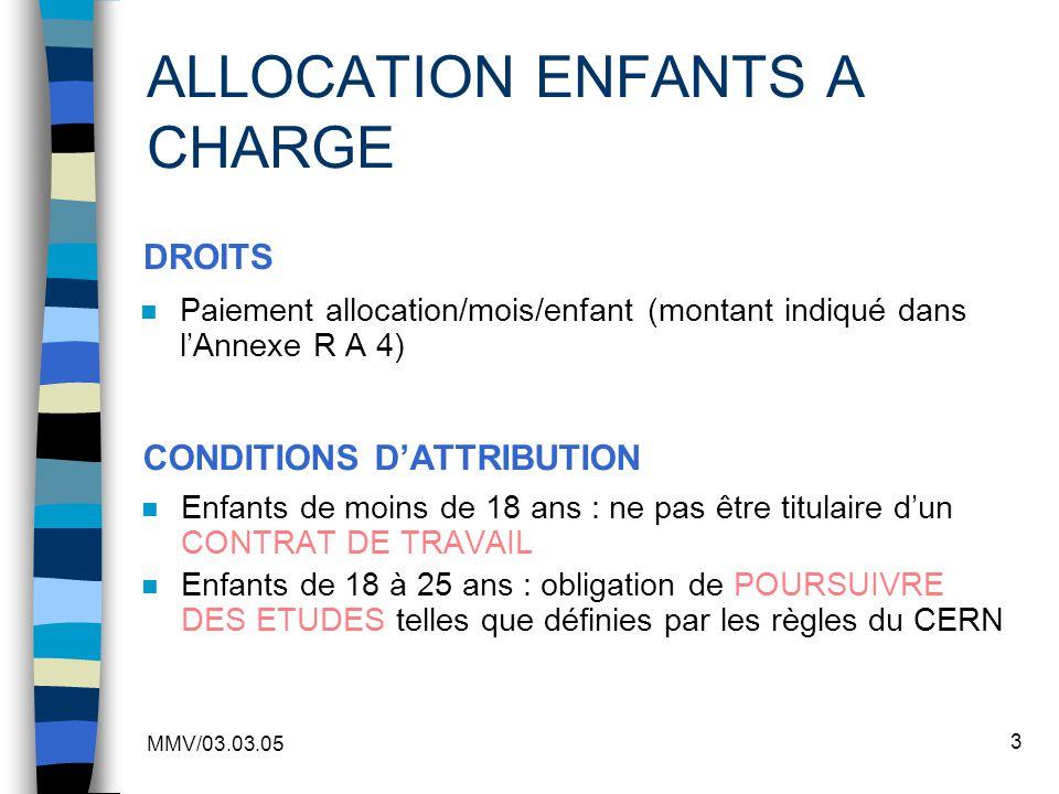 MMV/03.03.05 3 ALLOCATION ENFANTS A CHARGE n Paiement allocation/mois/enfant (montant indiqué dans lAnnexe R A 4) n Enfants de moins de 18 ans : ne pa
